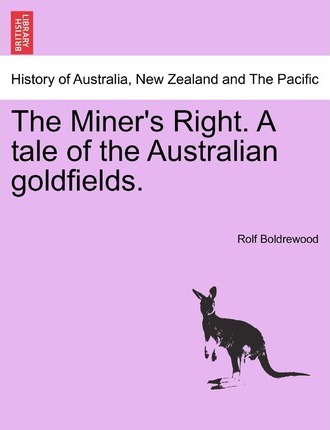 The Miner's Right. a Tale of the Australian Goldfields.