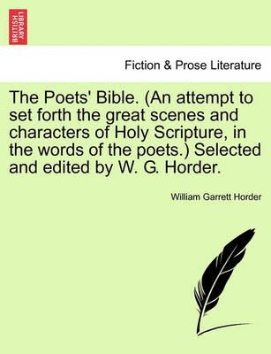 The Poets' Bible. (an Attempt to Set Forth the Great Scenes and Characters of Holy Scripture, in the Words of the Poets.) Selected and Edited by W. G. Horder. New and Revised Edition