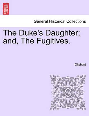 The Duke's Daughter; And, the Fugitives.