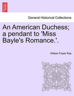 An American Duchess; A Pendant to 'Miss Bayle's Romance.'.