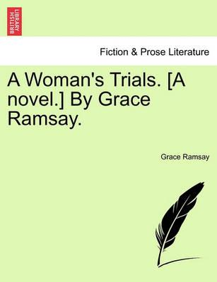 A Woman's Trials. [A Novel.] by Grace Ramsay.