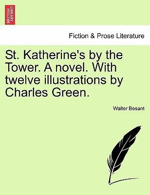 St. Katherine's by the Tower. a Novel. with Twelve Illustrations by Charles Green.