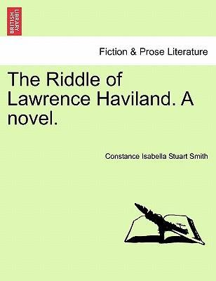 The Riddle of Lawrence Haviland. a Novel.