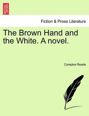 The Brown Hand and the White. a Novel. Vol. III.