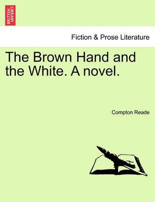 The Brown Hand and the White. a Novel. Vol.II