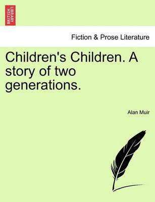 Children's Children. a Story of Two Generations. Second Volume
