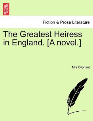The Greatest Heiress in England. [A Novel.] Vol. III.