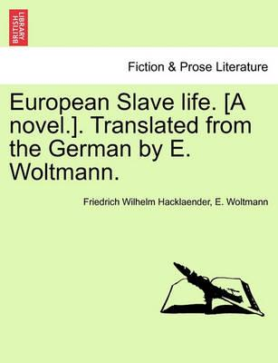 European Slave Life. [A Novel.]. Translated from the German by E. Woltmann. Vol. I