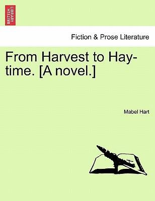 From Harvest to Hay-Time. [A Novel.]