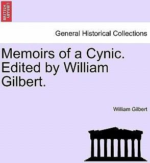 Memoirs of a Cynic. Edited by William Gilbert.