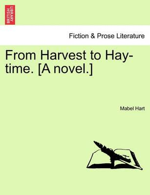 From Harvest to Hay-Time. [A Novel.] Vol. I