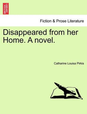Disappeared from Her Home. a Novel.