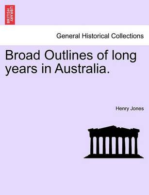 Broad Outlines of Long Years in Australia.