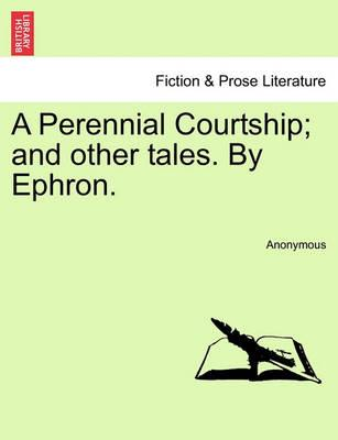 A Perennial Courtship; And Other Tales. by Ephron.
