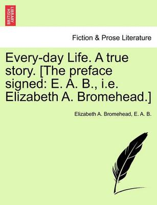 Every-Day Life. a True Story. [The Preface Signed