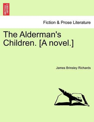 The Alderman's Children. [A Novel.]