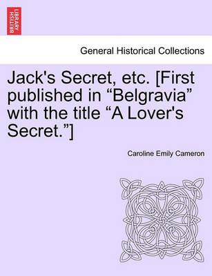 """Jack's Secret, Etc. [First Published in """"Belgravia"""" with the Title """"A Lover's Secret.""""]"""