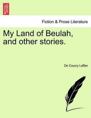 My Land of Beulah, and Other Stories.
