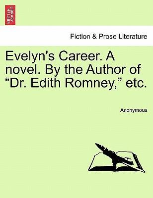 "Evelyn's Career. a Novel. by the Author of ""Dr. Edith Romney,"" Etc."