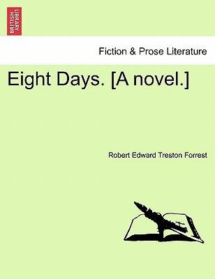 Eight Days. [A Novel.]