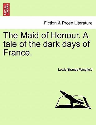 The Maid of Honour. a Tale of the Dark Days of France.