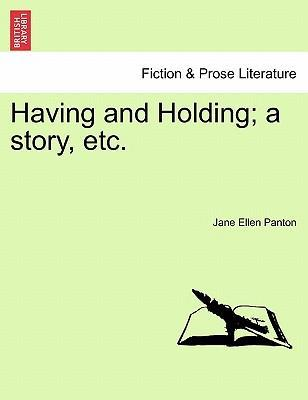 Having and Holding; A Story, Etc. Vol. III.