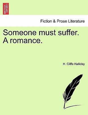 Someone Must Suffer. a Romance.