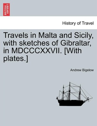 Travels in Malta and Sicily, with Sketches of Gibraltar, in MDCCCXXVII. [With Plates.]