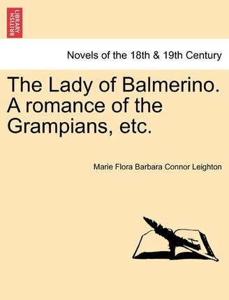 The Lady of Balmerino. a Romance of the Grampians, Etc.