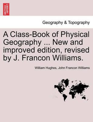 A Class-Book of Physical Geography ... New and Improved Edition, Revised by J. Francon Williams. Vol.I