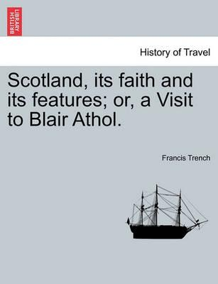 Scotland, Its Faith and Its Features; Or, a Visit to Blair Athol.