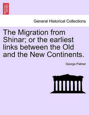 The Migration from Shinar; Or the Earliest Links Between the Old and the New Continents.
