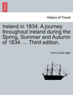Ireland in 1834. a Journey Throughout Ireland During the Spring, Summer and Autumn of 1834. ... Third Edition.