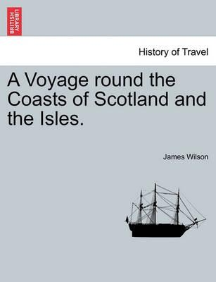 A Voyage Round the Coasts of Scotland and the Isles. Vol. II