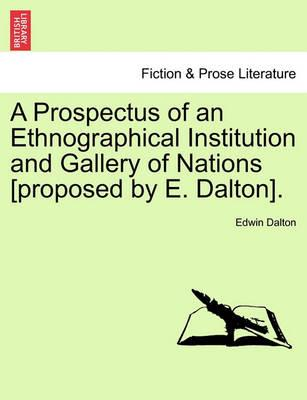 A Prospectus of an Ethnographical Institution and Gallery of Nations [Proposed by E. Dalton].