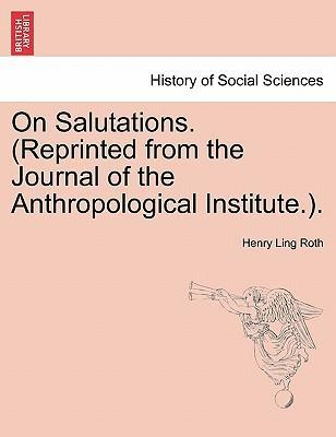 On Salutations. (Reprinted from the Journal of the Anthropological Institute.).