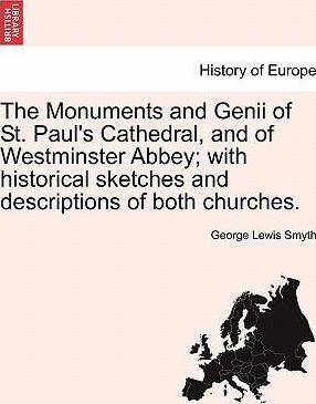 The Monuments and Genii of St. Paul's Cathedral, and of Westminster Abbey; With Historical Sketches and Descriptions of Both Churches.