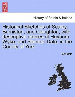 Historical Sketches of Scalby, Burniston, and Cloughton, with Descriptive Notices of Hayburn Wyke, and Stainton Dale, in the County of York.