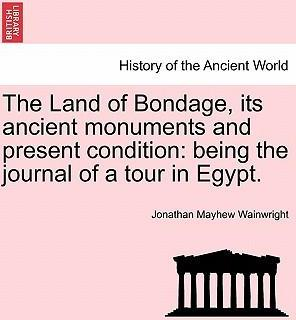 The Land of Bondage, Its Ancient Monuments and Present Condition