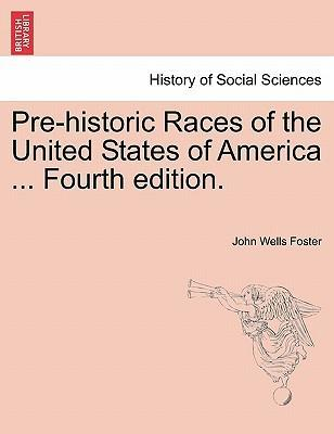 Pre-Historic Races of the United States of America ... Fourth Edition.