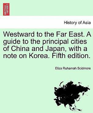 Westward to the Far East. a Guide to the Principal Cities of China and Japan, with a Note on Korea. Fifth Edition.