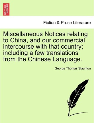 Miscellaneous Notices Relating to China, and Our Commercial Intercourse with That Country; Including a Few Translations from the Chinese Language. Second Edition, Enlarged