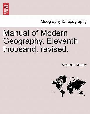 Manual of Modern Geography. Eleventh Thousand, Revised.