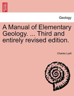 A Manual of Elementary Geology. ... Third and Entirely Revised Edition.