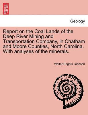 Report on the Coal Lands of the Deep River Mining and Transportation Company, in Chatham and Moore Counties, North Carolina. with Analyses of the Mine