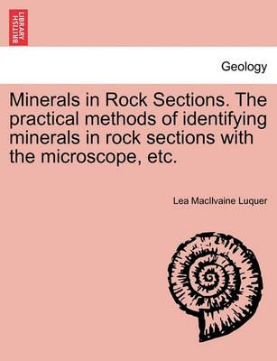 Minerals in Rock Sections. the Practical Methods of Identifying Minerals in Rock Sections with the Microscope, Etc.