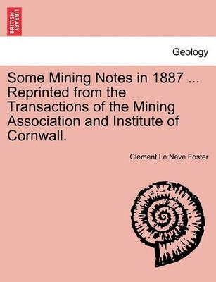 Some Mining Notes in 1887 ... Reprinted from the Transactions of the Mining Association and Institute of Cornwall.
