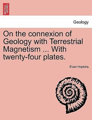 On the Connexion of Geology with Terrestrial Magnetism ... with Twenty-Four Plates.