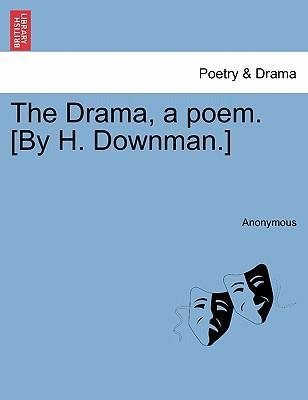 The Drama, a Poem. [By H. Downman.]