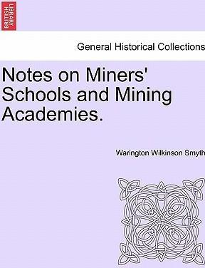 Notes on Miners' Schools and Mining Academies.